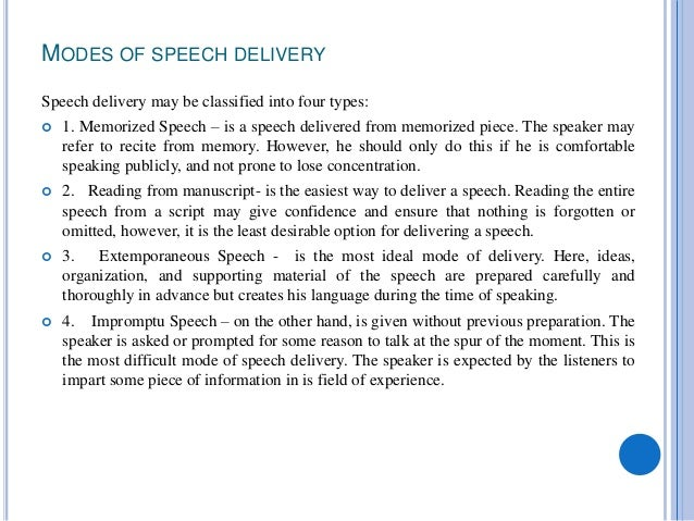 MODES OF SPEECH DELIVERY Speech delivery may be classified into four types:  1. Memorized Speech – is a speech delivered ...