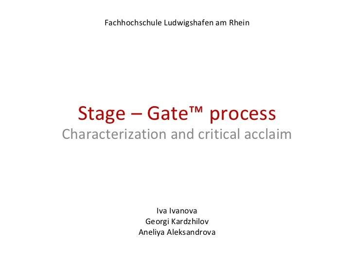 Stage – Gate™ process Characterization and critical acclaim Iva Ivanova Georgi Kardzhilov Aneliya Aleksandrova Fachhochsch...