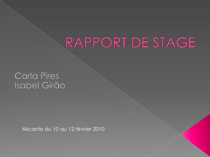 RAPPORT DE STAGE<br />Carla Pires<br />Isabel Girão<br />Alicante du 10 au 12 février 2010<br />