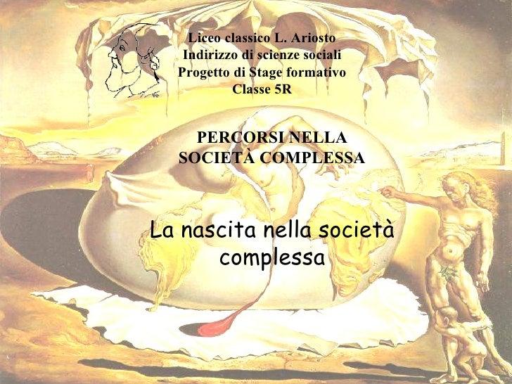 Liceo classico L. Ariosto Indirizzo di scienze sociali Progetto di Stage formativo Classe 5R PERCORSI NELLA SOCIETÀ COMPLE...