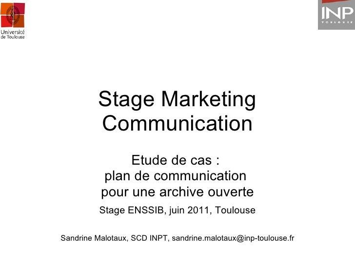 Stage Marketing Communication Etude de cas :  plan de communication  pour une archive ouverte Stage ENSSIB, juin 2011, Tou...