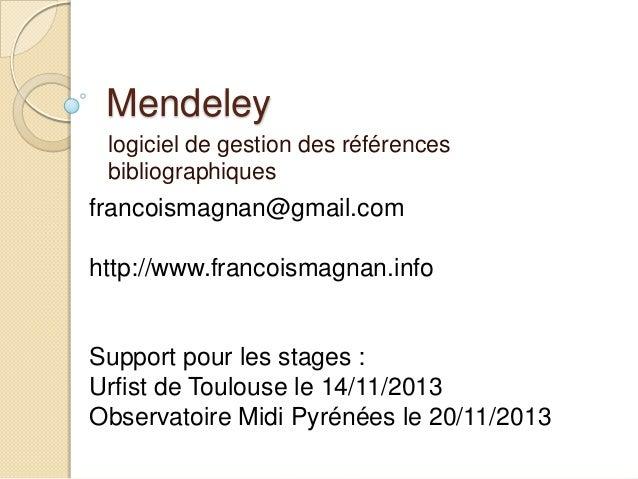 Mendeley logiciel de gestion des références bibliographiques  francoismagnan@gmail.com http://www.francoismagnan.info  Sup...