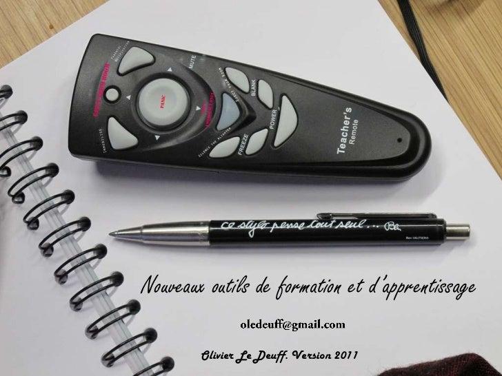 Nouveaux outils de formation et d'apprentissage        Olivier Le Deuff. Version 2011