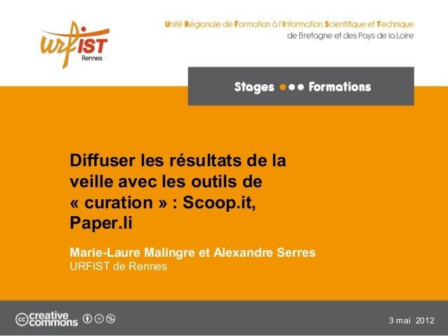 1 Diffuser les résultats de la veille avec les outils de « curation » : Scoop.it, Paper.li Marie-Laure Malingre et Alexand...