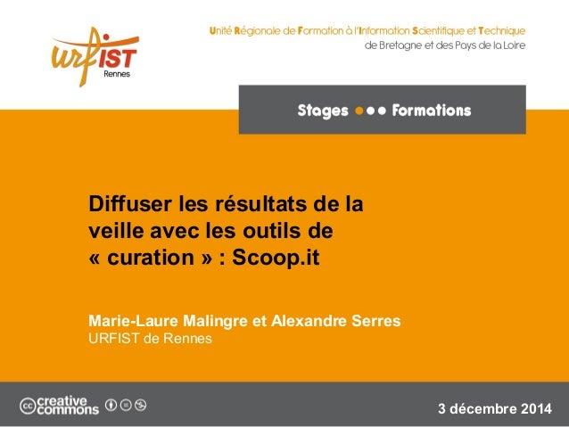 1  Diffuser les résultats de la  veille avec les outils de  « curation » : Scoop.it  Marie-Laure Malingre et Alexandre Ser...