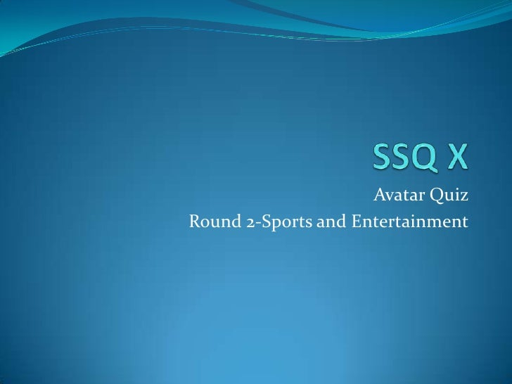SSQ X<br />Avatar Quiz <br />Round 2-Sports and Entertainment<br />