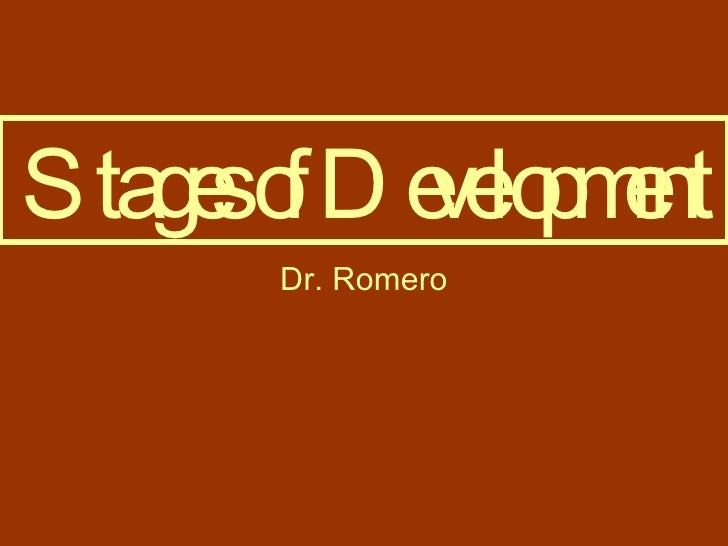 Stages of Development Dr. Romero