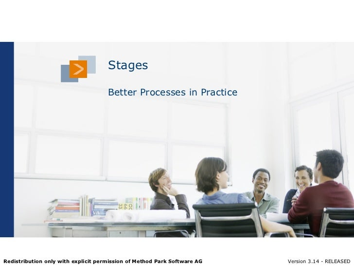 Stages                                     Better Processes in PracticeRedistribution only with explicit permission of Met...