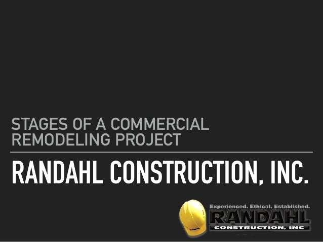 RANDAHL CONSTRUCTION, INC. STAGES OF A COMMERCIAL REMODELING PROJECT
