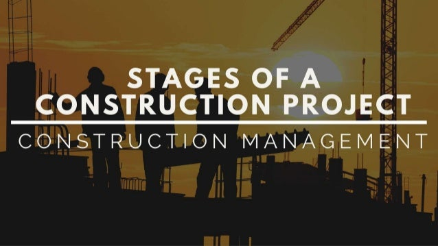 STAGES OF A CONSTRUCTION PROJECT  CONSTRUCTION MANAGEMENT