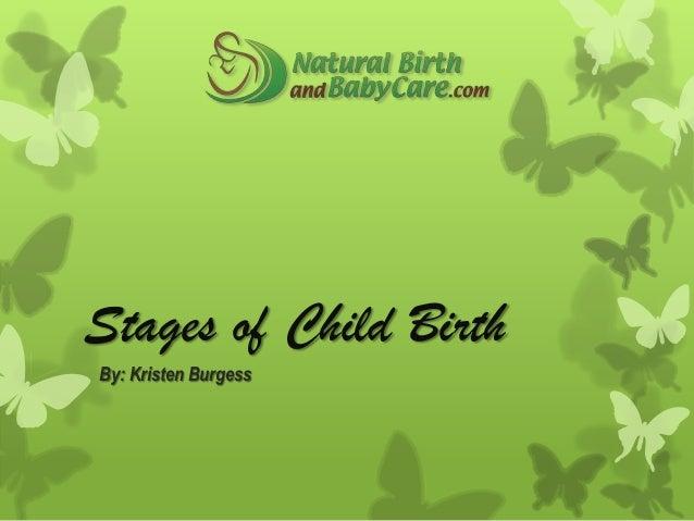 Stages of Child BirthBy: Kristen Burgess
