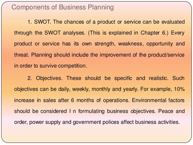Components of Business Planning 1. SWOT. The chances of a product or service can be evaluated through the SWOT analyses. (...
