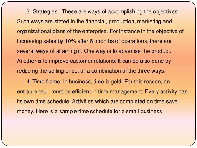 3. Strategies . These are ways of accomplishing the objectives. Such ways are stated in the financial, production, marketi...