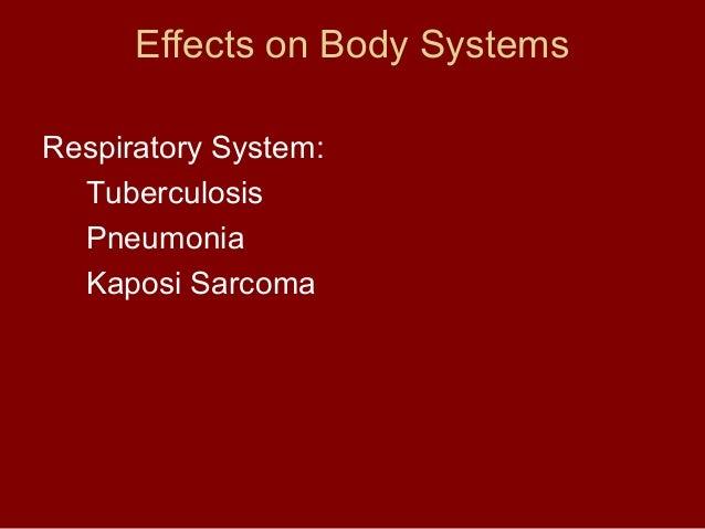 Effects on Body Systems  Respiratory System:  Tuberculosis  Pneumonia  Kaposi Sarcoma