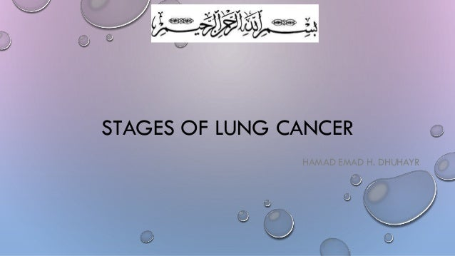 STAGES OF LUNG CANCER HAMAD EMAD H. DHUHAYR