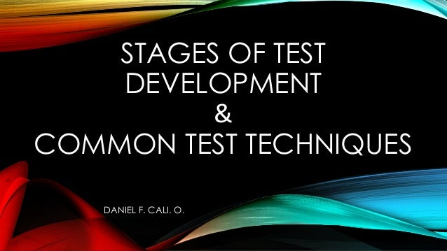 STAGES OF TEST DEVELOPMENT & COMMON TEST TECHNIQUES DANIEL F. CALI. O.