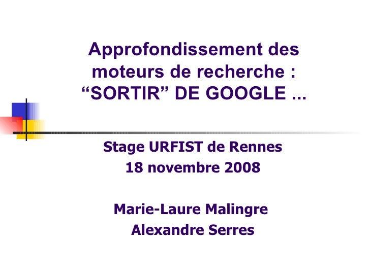 """Approfondissement des moteurs de recherche : """"SORTIR"""" DE GOOGLE ... <ul><ul><li>Stage URFIST de Rennes </li></ul></ul><ul>..."""