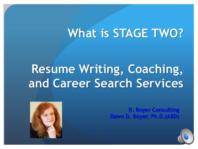 What is STAGE TWO?Resume Writing, Coaching,and Career Search Services                   D. Boyer Consulting             Da...