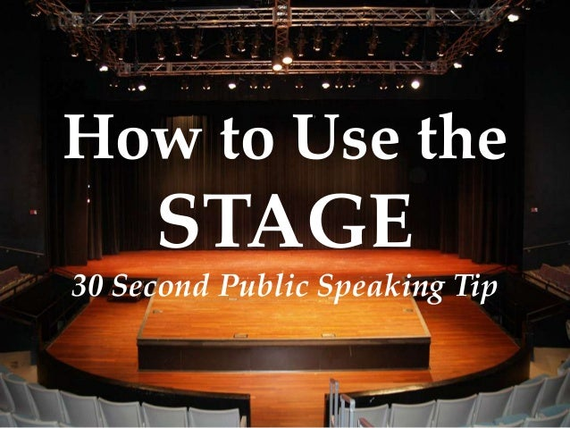 How to Use the     STAGE30 Second Public Speaking Tip