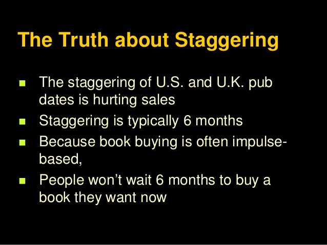 When US & UK Publication Dates are Staggered: The Staggering Truth! Slide 2