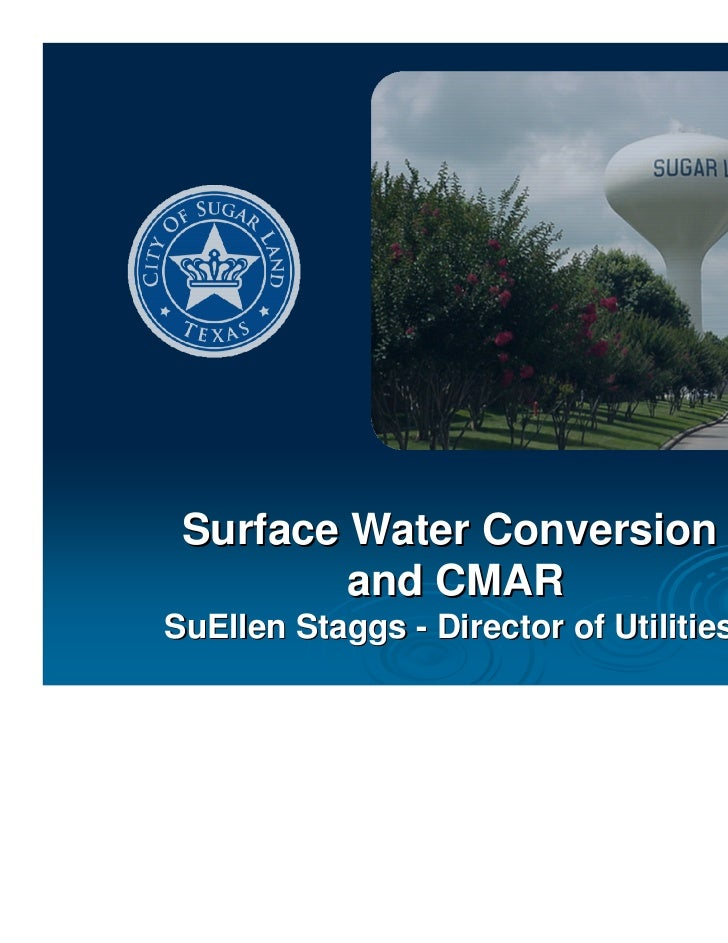 Surface Water Conversion         and CMARSuEllen Staggs - Director of Utilities