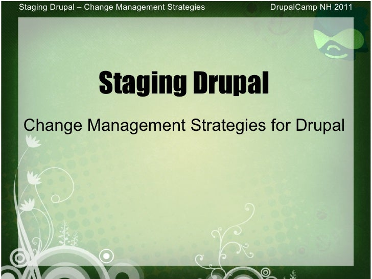 <ul><li>Staging Drupal </li></ul><ul><li>Change Management Strategies for Drupal </li></ul>Staging Drupal – Change Managem...