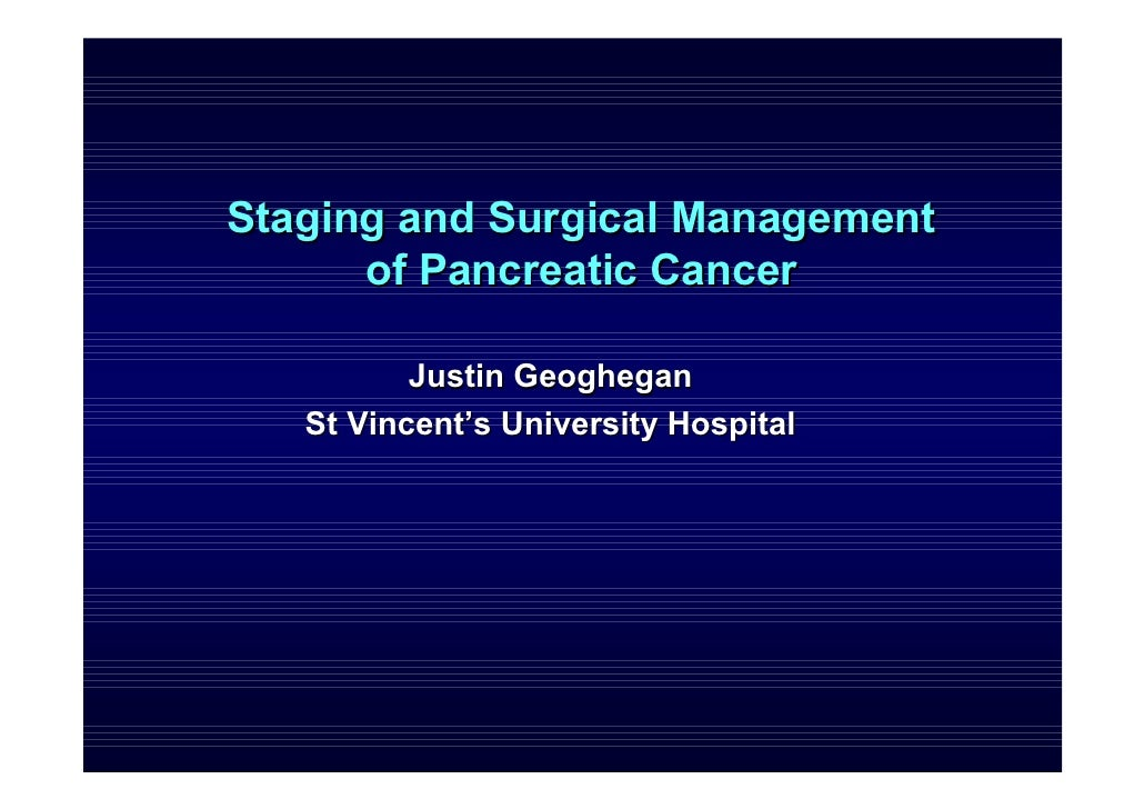 Staging and Surgical Management       of Pancreatic Cancer            Justin Geoghegan    St Vincent's University Hospital
