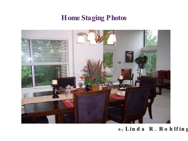 Home Staging Photos     By  Linda R. Rohlfing