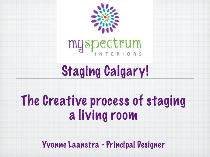 Staging Calgary!The Creative process of staging         a living room   Yvonne Laanstra - Principal Designer