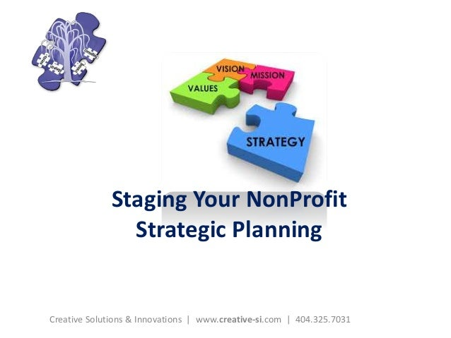 Staging Your NonProfit  Strategic Planning  Creative Solutions & Innovations | www.creative-si.com | 404.325.7031