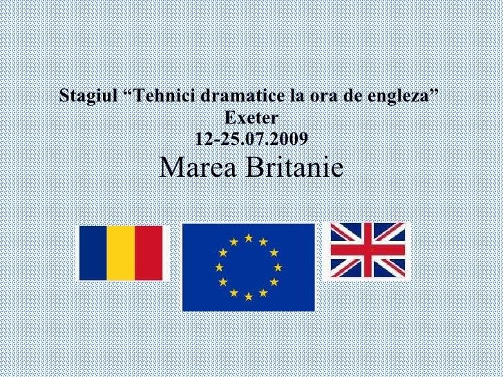 """Stagiul """"Tehnici dramatice la ora de engleza""""  Exeter 12-25.07.2009 Marea Britanie"""