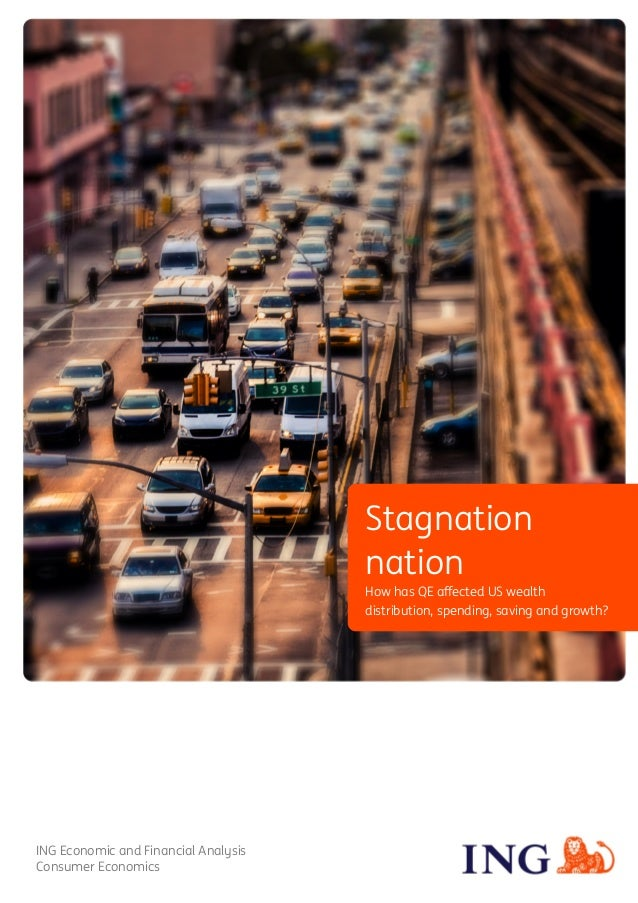 Title November 2015 1 Stagnation nation How has QE affected US wealth distribution, spending, saving and growth? ING Econo...