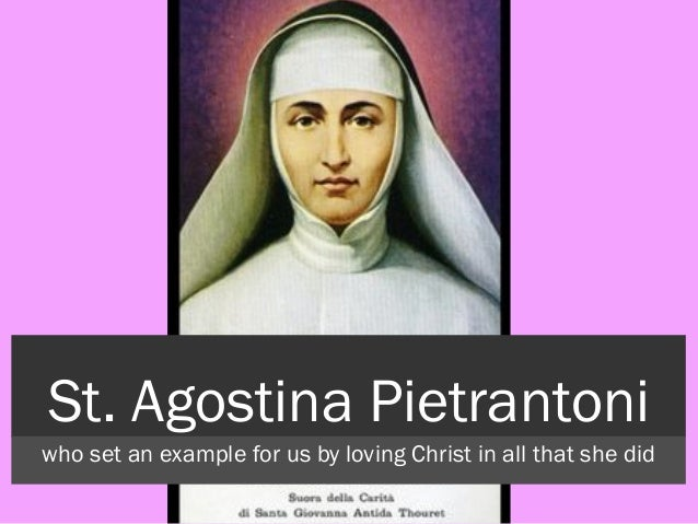 St. Agostina Pietrantoni who set an example for us by loving Christ in all that she did