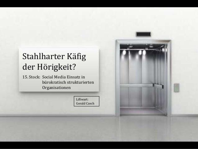 Stahlharter Käfigder Hörigkeit?15. Stock: Social Media Einsatz in           bürokratisch strukturierten           Organisa...