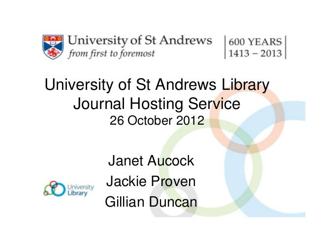 University of St Andrews Library    Journal Hosting Service         26 October 2012        Janet Aucock        Jackie Prov...