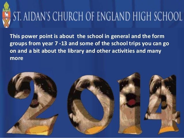 This power point is about the school in general and the form groups from year 7 -13 and some of the school trips you can g...