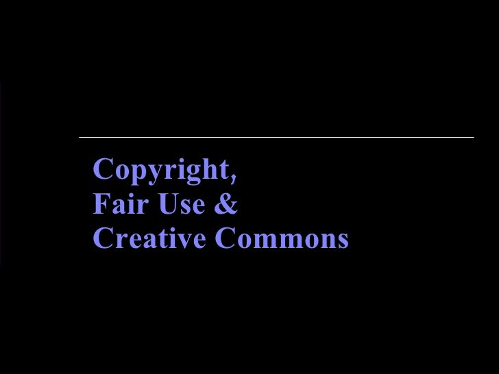 Copyright, Fair Use & Creative Commons