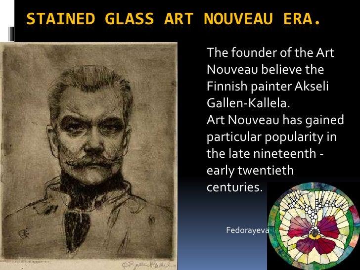 stained glass Art Nouveau era.<br />The founder of the Art Nouveau believe the Finnish painter Akseli Gallen-Kallela.<br /...