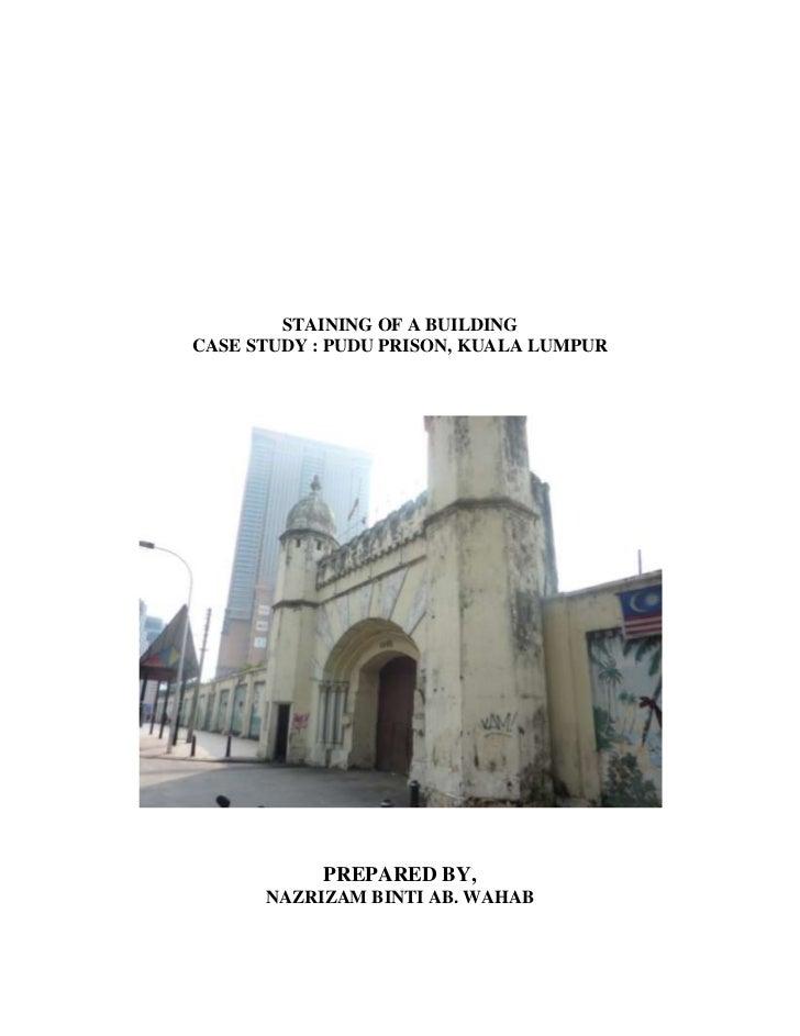 STAINING OF A BUILDING<br />CASE STUDY : PUDU PRISON, KUALA LUMPUR<br />PREPARED BY,<br />NAZRIZAM BINTI AB. WAHAB<br />CO...