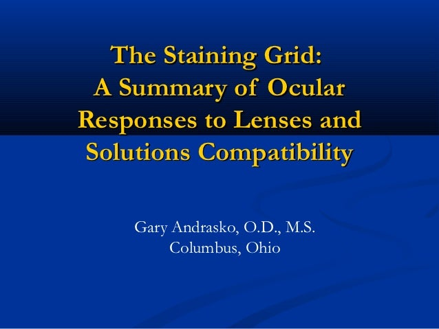 The Staining Grid: A Summary of OcularResponses to Lenses andSolutions Compatibility    Gary Andrasko, O.D., M.S.         ...