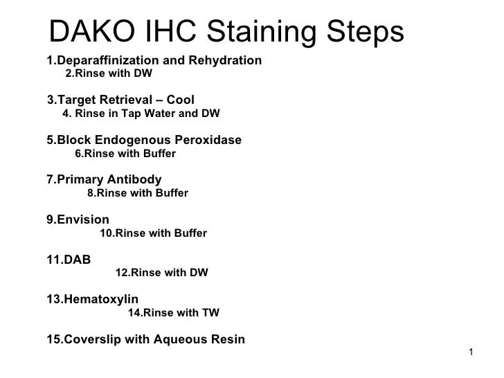 DAKO IHC Staining Steps <ul><li>1.Deparaffinization and Rehydration </li></ul><ul><ul><li>2.Rinse with DW </li></ul></ul><...