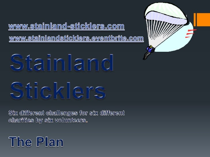 www.stainland-sticklers.com<br />Six different challenges for six different charities by six volunteers.<br />The Plan<br ...