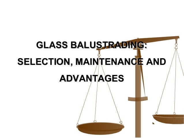 GLASS BALUSTRADING:SELECTION, MAINTENANCE AND       ADVANTAGES