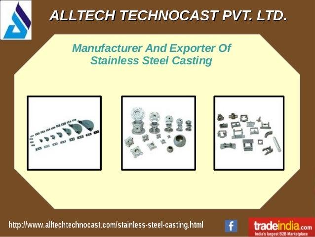ALLTECH TECHNOCAST PVT. LTD.ALLTECH TECHNOCAST PVT. LTD. Manufacturer And Exporter Of Stainless Steel Casting