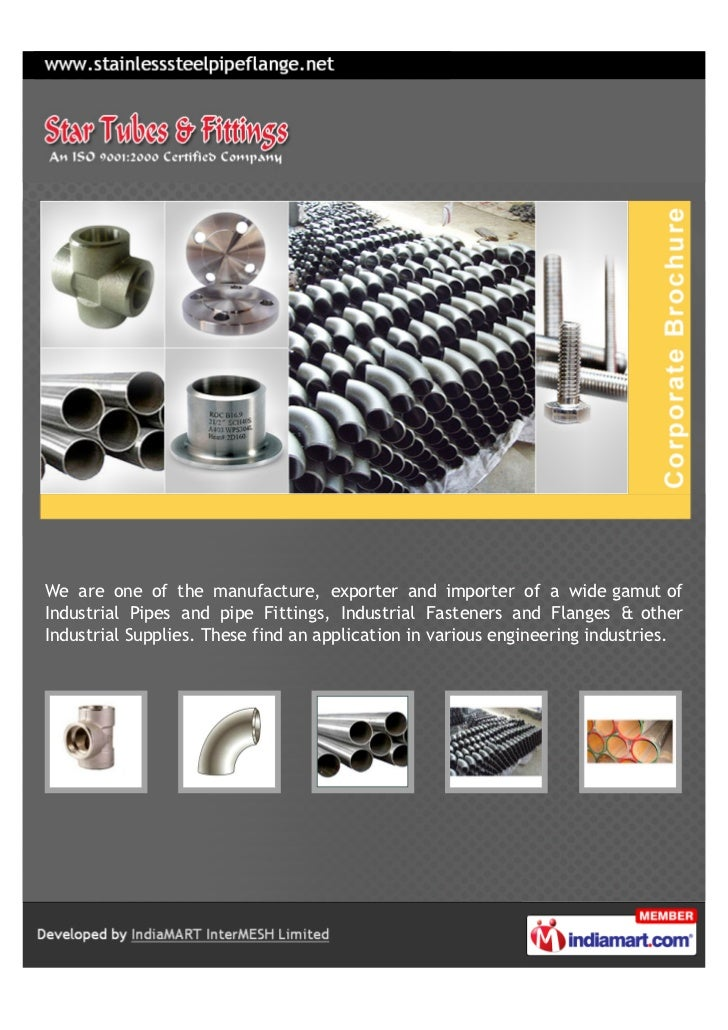 We are one of the manufacture, exporter and importer of a wide gamut ofIndustrial Pipes and pipe Fittings, Industrial Fast...