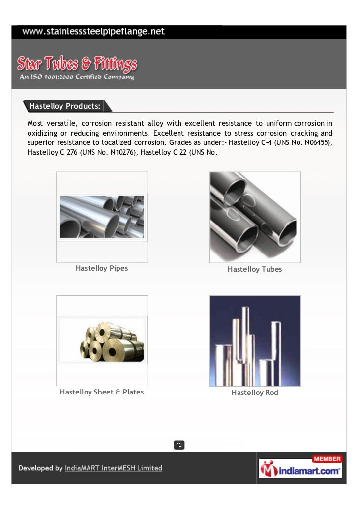Hastelloy Products:Most versatile, corrosion resistant alloy with excellent resistance to uniform corrosion inoxidizing or...
