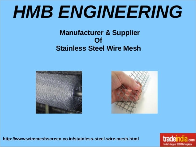 HMB ENGINEERING Manufacturer & Supplier Of Stainless Steel Wire Mesh http://www.wiremeshscreen.co.in/stainless-steel-wire-...