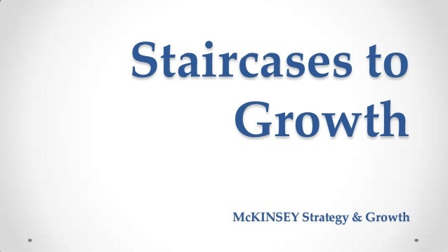 Staircases to Growth McKINSEY Strategy & Growth