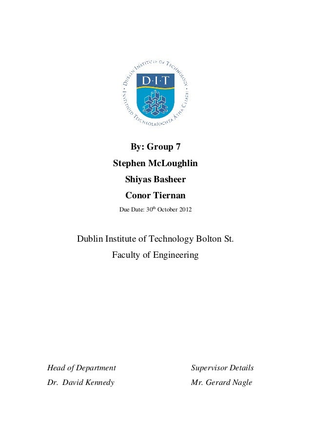 By: Group 7Stephen McLoughlinShiyas BasheerConor TiernanDue Date: 30thOctober 2012Dublin Institute of Technology Bolton St...