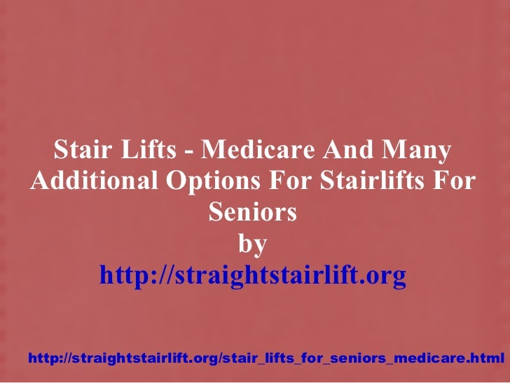 Stair Lifts - Medicare And Many Additional Options For Stairlifts For Seniors by http://straightstairlift.org